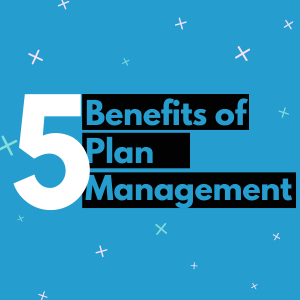 Top 5 Benefits of Plan Management